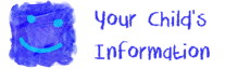 your childs information